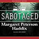 Sabotaged: The Missing, Book 3 Audiobook by Margaret Peterson Haddix Narrated by Chris Sorensen