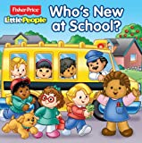 Who's New at School? (Fisher Price Little People) Lori C. Froeb