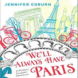We'll Always Have Paris: A Mother/Daughter Memoir | [Jennifer Coburn]