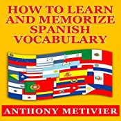 How to Learn and Memorize Spanish Vocabulary | [Anthony Metivier]