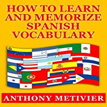 How to Learn and Memorize Spanish Vocabulary (       UNABRIDGED) by Anthony Metivier Narrated by Kevin Pierce