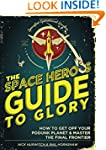 The Space Hero's Guide to Glory: How...