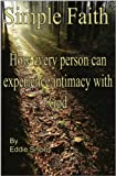 Simple Faith - How every person can experience intimacy with God (English Edition)
