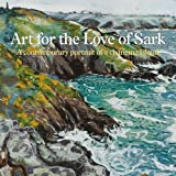Chris Andrews Art for the Love of Sark: A Contemporary Portrait of a Changing Island