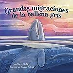 Grandes migraciones de la ballena gris [Great Migration of Gray Whales] | Marta Lindsey