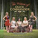 The Women of Duck Commander: Surprising Insights from the Women Behind the Beards About What Makes This Family Work (       UNABRIDGED) by Kay Robertson, Korie Robertson, Missy Robertson, Jessica Robertson, Lisa Robertson Narrated by Kay Robertson, Korie Robertson, Missy Robertson, Jessica Robertson, Lisa Robertson, Alex Robertson Mancuso