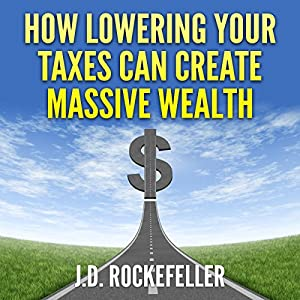 How Lowering Your Taxes Can Create Massive Wealth Audiobook