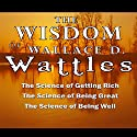 The Wisdom of Wallace D. Wattles: The Science of Getting Rich, the Science of Being Great & the Science of Being Well Audiobook by Wallace D. Wattles Narrated by Jason McCoy