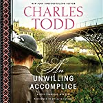 An Unwilling Accomplice: Bess Crawford, Book 6 (       UNABRIDGED) by Charles Todd Narrated by Rosalyn Landor