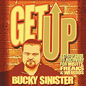 Get Up: A 12-step Guide to Recovery for Misfits, Freaks, and Weirdos Audiobook