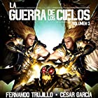 La Guerra de los Cielos: Volumen 3 [The War of the Skies] Audiobook by Fernando Trujillo, César García Muñoz Narrated by Juan Magraner