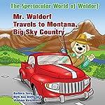 Mr. Waldorf Travels to Montana, Big Sky Country: The Spectacular World of Waldorf Series | Barbara Terry,Beth Ann Stifflemire
