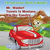 Mr. Waldorf Travels to Montana, Big Sky Country: The Spectacular World of Waldorf Series | Barbara Terry, Beth Ann Stifflemire