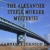 Alexander Steele Mystery Trilogy | Lawrence Johnson, Sr.