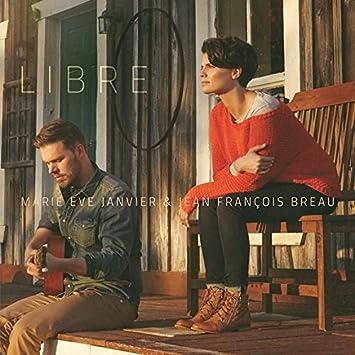 Marie-Ève Janvier & Jean-François Breau – Libre