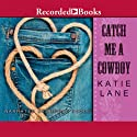 Catch Me a Cowboy: Deep in the Heart of Texas, Book 3 Audiobook by Katie Lane Narrated by Nicole Poole
