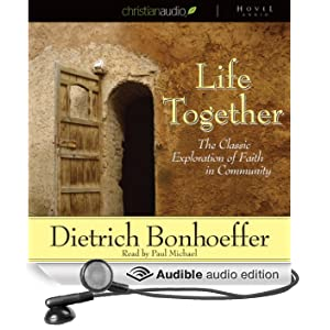Life Together: The Classic Exploration of Faith in Community (Unabridged)