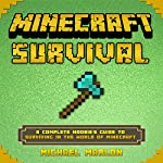 Minecraft Survival Handbook: A Complete Noobie's Guide to Surviving in the World of Minecraft | Michael Marlon
