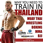 Why You Need to Train in Thailand: Muay Thai Training, MMA Training, Wrestling Training, Thailand Travel Guide | Brandon BK Kesler