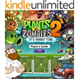 PLANTS VS ZOMBIES 2: IT'S ABOUT TIME: The Plants Versus Zombies 2 Unofficial Crazy Strategy Guide Against the Undead