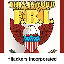 This Is Your FBI: Hijackers Incorporated  by Jerry Devine Narrated by Stacy Harris, Dean Carlton