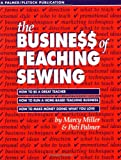 Marcy Miller Business of Teaching Sewing: How to Be a Great Teacher/How to Run a Home-based Teaching Business/How to Make Money Doing What You Love