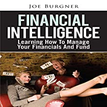 Financial Intelligence: Learning How to Manage Your Financials and Fund (       UNABRIDGED) by Joe Burgner Narrated by Patty Souza
