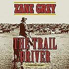 The Trail Driver: A Western Story Hörbuch von Zane Grey Gesprochen von: Eric G. Dove
