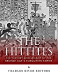 The Hittites: The History and Legacy...