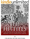 The Hittites: The History and Legacy of the Bronze Age's Forgotten Empire (English Edition)