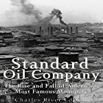Standard Oil Company: The Rise and Fall of America's Most Famous Monopoly |  Charles River Editors