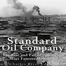 Standard Oil Company: The Rise and Fall of America's Most Famous Monopoly Audiobook by  Charles River Editors Narrated by Ken Teutsch