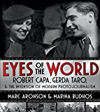 img - for Eyes of the World: Robert Capa, Gerda Taro, and the Invention of Modern Photojournalism book / textbook / text book