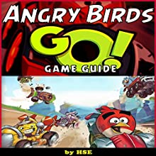 Angry Birds Go Game Guide (       UNABRIDGED) by HSE Narrated by Oscar Taylor-Kent