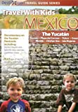 Travel With Kids - Mexico: The Yucatan Mayan Riviera