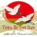 Torn by the Sun (       UNABRIDGED) by John C. Dalglish Narrated by James Killavey