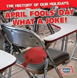 April Fools Day: What a Joke! (History of Our Holidays)