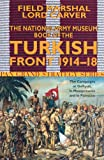 img - for National Army Museum Book of the Turkish Front 1914-18: The Campaigns at Gallipoli, in Mesopotamia & in Palestine (Pan Grand Strategy Series) book / textbook / text book