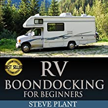 RV Boondocking for Beginners: How to Live the Simple, Stress-Free Motorhome Lifestyle and Achieve Financial Peace (       UNABRIDGED) by Steve Plant Narrated by Kirk Hanley