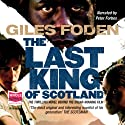 The Last King of Scotland (       UNABRIDGED) by Giles Foden Narrated by Peter Forbes
