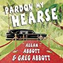 Pardon My Hearse: A Colorful Portrait of Where the Funeral and Entertainment Industries Met in Hollywood (       UNABRIDGED) by Allan Abbott, Greg Abbott Narrated by Patrick Lawlor