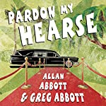 Pardon My Hearse: A Colorful Portrait of Where the Funeral and Entertainment Industries Met in Hollywood | Allan Abbott,Greg Abbott