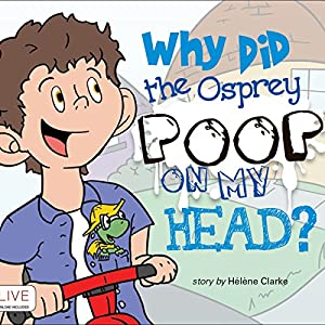 Why Did the Osprey Poop on my Head? Audiobook
