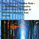 The Universal Golden Rule: A Philosopher Perspective | Henry Harrison Epps Jr.