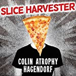 Slice Harvester: A Memoir in Pizza | Colin Atrophy Hagendorf