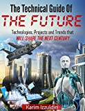 The Technical Guide Of The Future: Technologies, Projects and Trends that will shape the next century