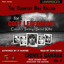 The Country Boy Killer: True Story of Cody Legebokoff, Canada's Teenage Serial Killer: Crimes Canada: True Crimes That Shocked the Nation, Book 6 (       UNABRIDGED) by JT Hunter Narrated by Don Kline