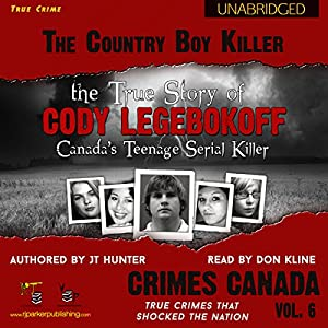 The Country Boy Killer: True Story of Cody Legebokoff, Canada's Teenage Serial Killer Audiobook