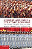 img - for Chinese and Indian Strategic Behavior: Growing Power and Alarm by Dr George J. Gilboy (2012-03-12) book / textbook / text book