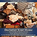 Declutter Your Home Guided Self Hypnosis: Stop Hoarding & Organize Your Life, Bonus Affirmations & Body Work  by Anna Thompson Narrated by Anna Thompson